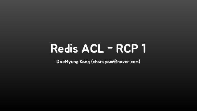 Redis ACL - RCP 1 DaeMyung Kang (charsyam@naver.com)
