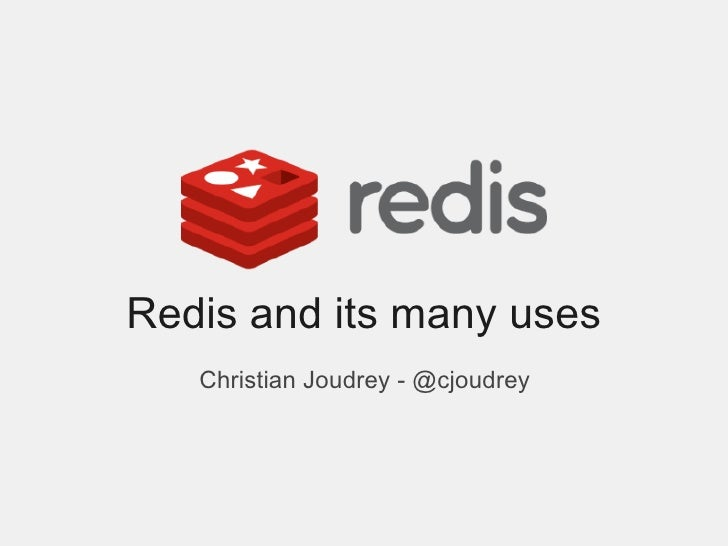 Redis and its many uses   Christian Joudrey - @cjoudrey