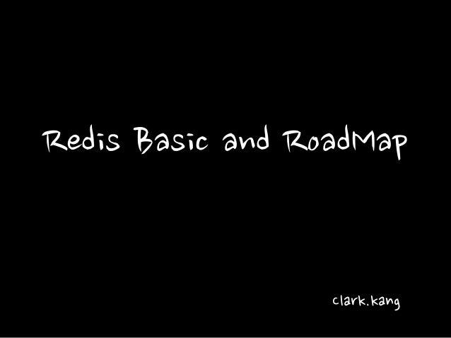 Redis Basic and RoadMap Clark.kang