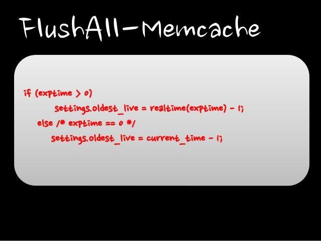 FlushAll-Memcache if (exptime > 0) settings.oldest_live = realtime(exptime) - 1; else /* exptime == 0 */ settings.oldest_l...