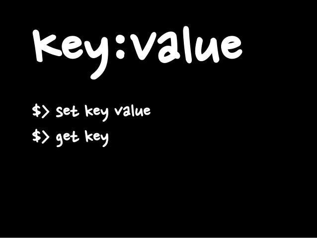 Key:Value $> set key value $> get key