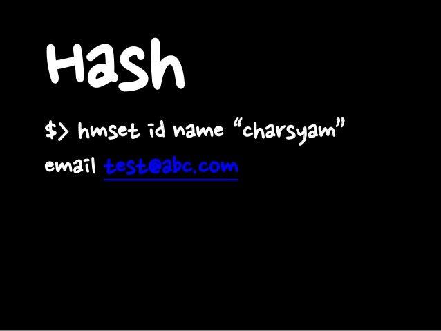 "Hash$> hmset id name ""charsyam"" email test@abc.com"