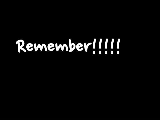 Remember!!!!!