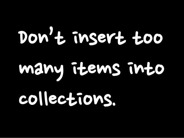 Don't insert too many items into collections.