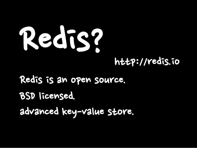 Redis? Redis is an open source. BSD licensed. advanced key-value store. http://redis.io