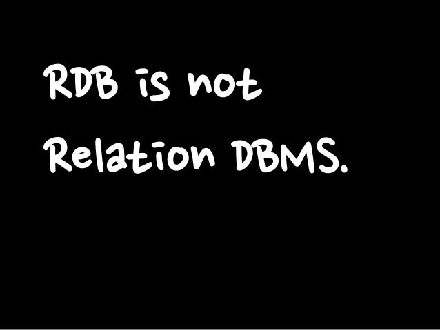 RDB is not Relation DBMS.