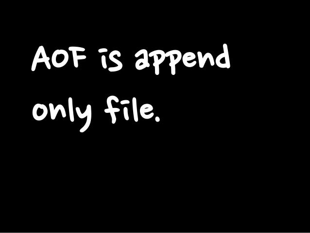 AOF is append only file.