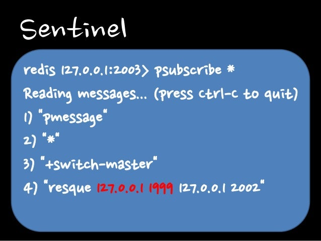 """Sentinel redis 127.0.0.1:2003> psubscribe * Reading messages... (press Ctrl-C to quit) 1) """"pmessage"""" 2) """"*"""" 3) """"+switch-ma..."""
