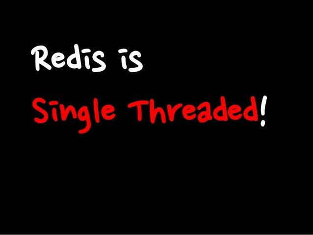 Redis is Single Threaded!