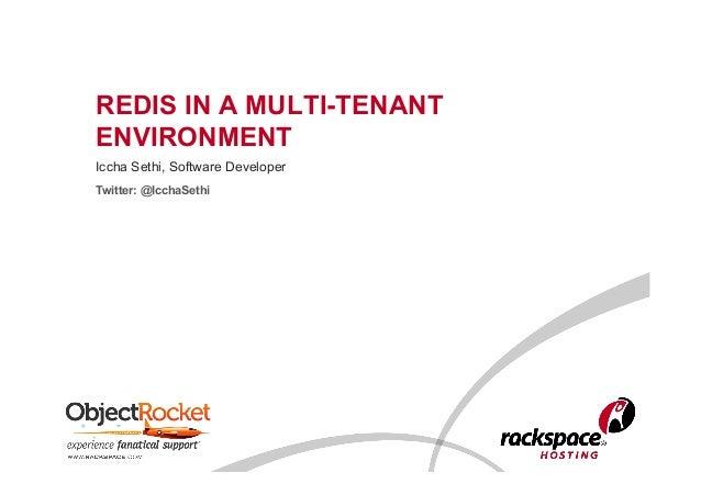 REDIS IN A MULTI-TENANT ENVIRONMENT Iccha Sethi, Software Developer Twitter: @IcchaSethi