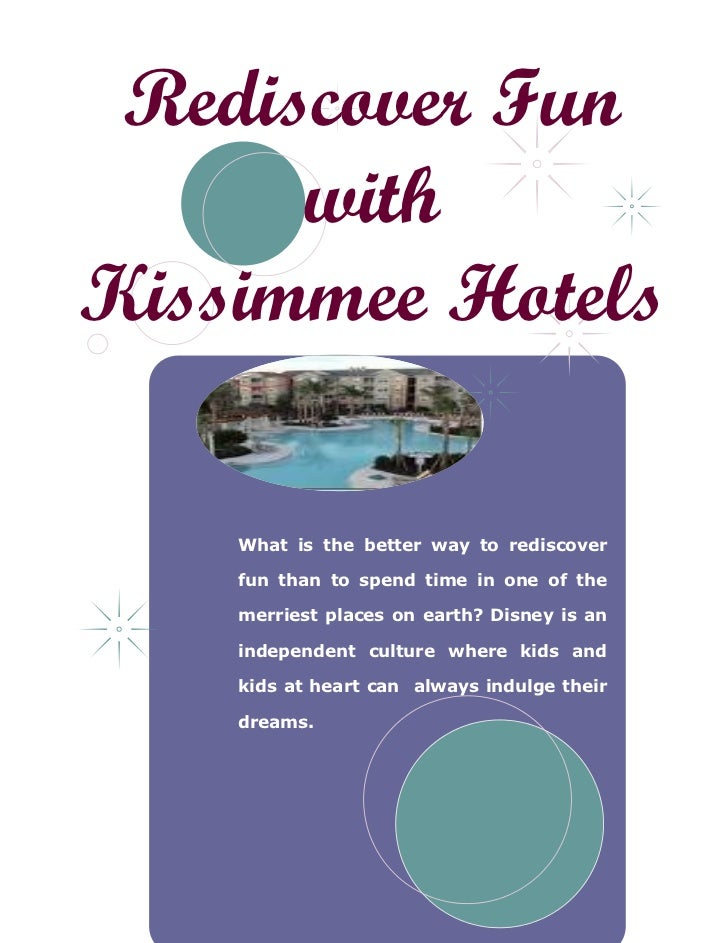 Rediscover Fun      withKissimmee Hotels    What is the better way to rediscover    fun than to spend time in one of the  ...