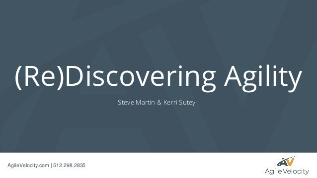 AgileVelocity.com   512.298.2835 (Re)Discovering Agility Steve Martin & Kerri Sutey