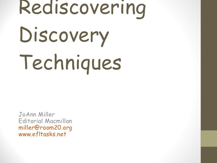 Rediscovering Discovery Techniques JoAnn Miller Editorial Macmillan [email_address]   www.efltasks.net
