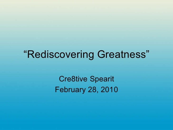 """"""" Rediscovering Greatness"""" Cre8tive Spearit February 28, 2010"""