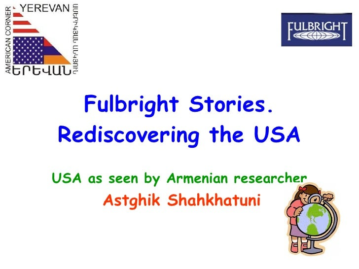 Fulbright Stories. Rediscovering the USA USA as seen by Armenian researcher Astghik Shahkhatuni