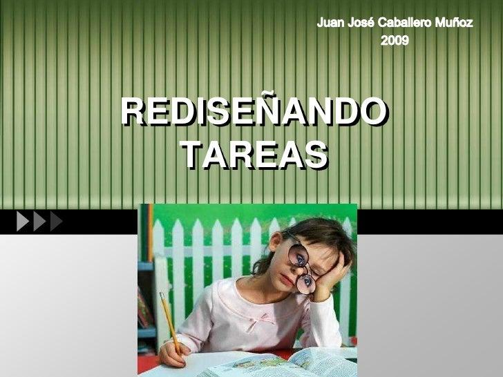 Juan José Caballero Muñoz<br />2009<br />REDISEÑANDO TAREAS<br />