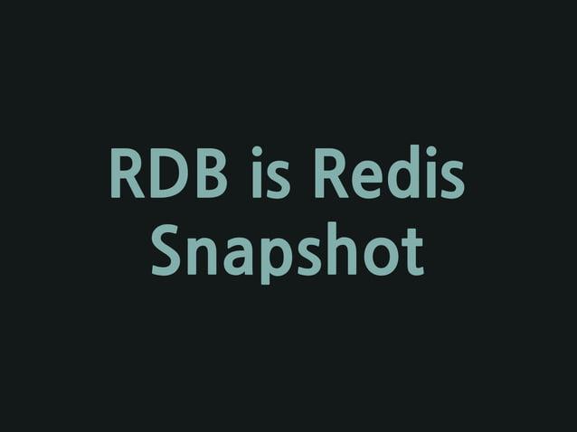 RDB is Redis Snapshot