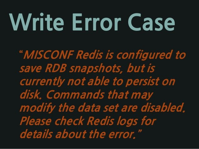 """Write Error Case """"MISCONF Redis is configured to save RDB snapshots, but is currently not able to persist on disk. Command..."""