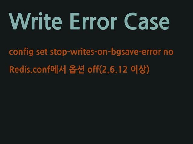 Write Error Case config set stop-writes-on-bgsave-error no Redis.conf에서 옵션 off(2.6.12 이상)