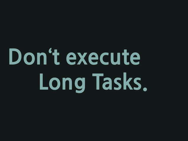 Don't execute Long Tasks.