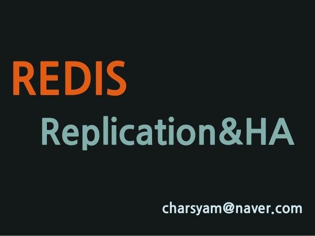 REDIS charsyam@naver.com Replication&HA
