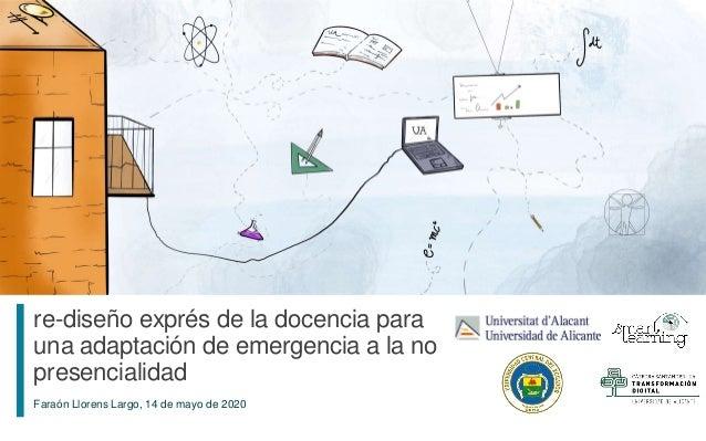1 Faraón Llorens Largo, 14 de mayo de 2020 re-diseño exprés de la docencia para una adaptación de emergencia a la no prese...
