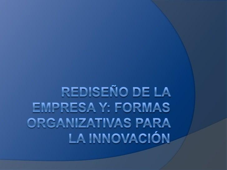 REDISEÑO DE LA EMPRESA Y: FORMAS ORGANIZATIVAS PARA LA INNOVACIÓN<br />