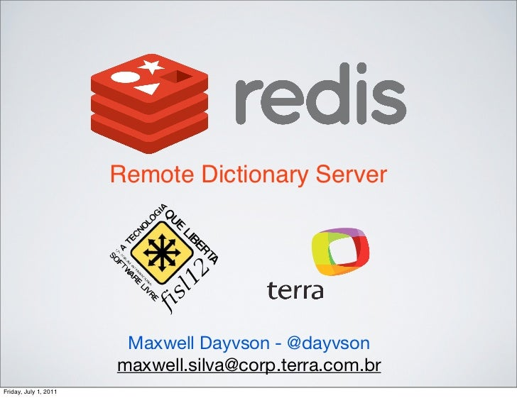 Remote Dictionary Server                        Maxwell Dayvson - @dayvson                       maxwell.silva@corp.terra....
