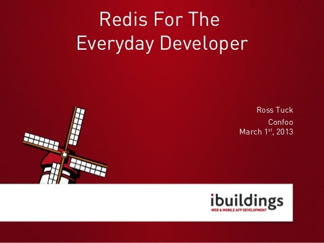 Redis For TheEveryday Developer                     Ross Tuck                        Confoo                 March 1st, 2013