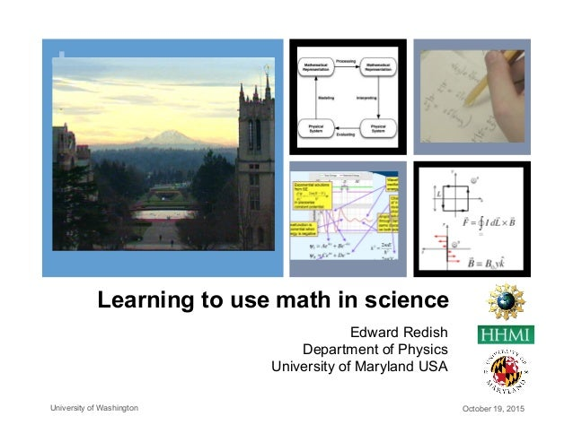 + Learning to use math in science Edward Redish Department of Physics University of Maryland USA October 19, 2015Universit...