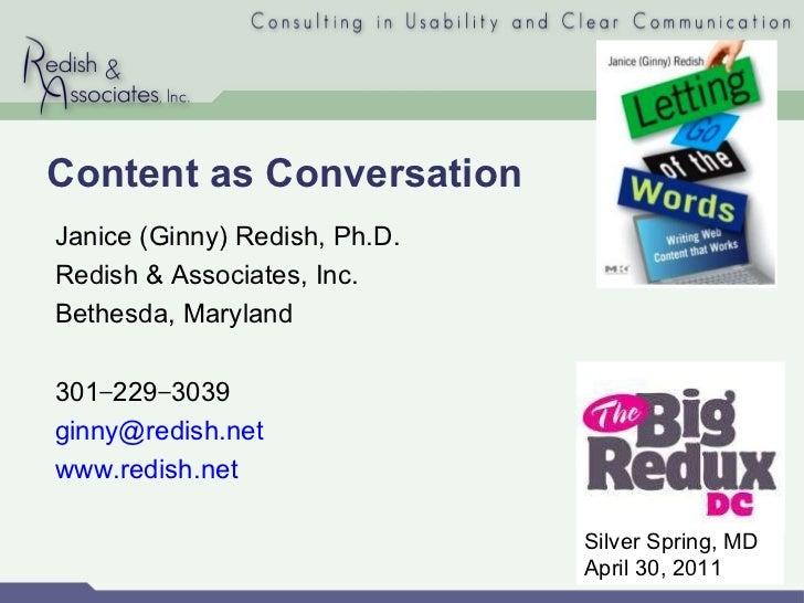 Content as Conversation Janice (Ginny) Redish, Ph.D. Redish & Associates, Inc. Bethesda, Maryland 301 − 229 − 3039 [email_...