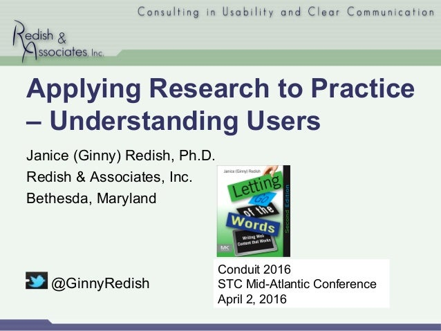 Applying Research to Practice – Understanding Users Janice (Ginny) Redish, Ph.D. Redish & Associates, Inc. Bethesda, Maryl...