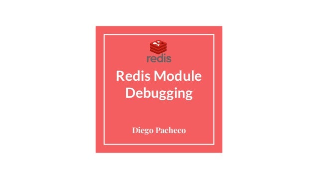 Redis Module Debugging Diego Pacheco