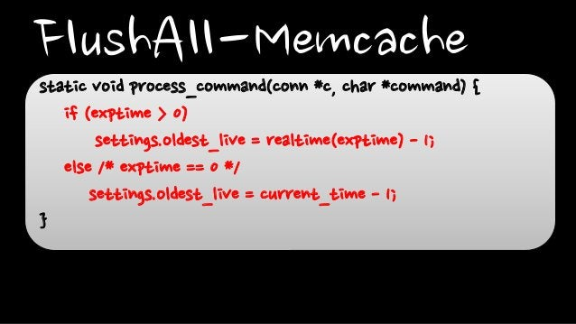 FlushAll-Memcachestatic void process_command(conn *c, char *command) {if (exptime > 0)settings.oldest_live = realtime(expt...