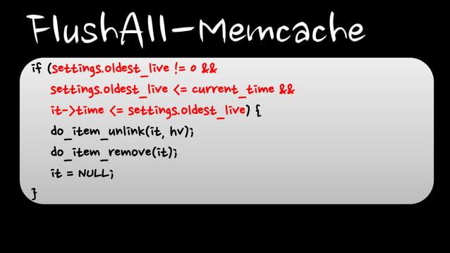 FlushAll-Memcacheif (settings.oldest_live != 0 &&settings.oldest_live <= current_time &&it->time <= settings.oldest_live) ...