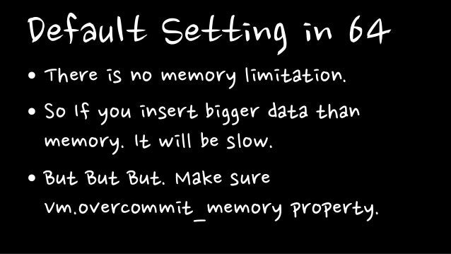 Default Setting in 64• There is no memory limitation.• So If you insert bigger data thanmemory. It will be slow.• But But ...