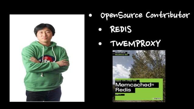 • OpenSource Contributor• REDIS• TWEMPROXY