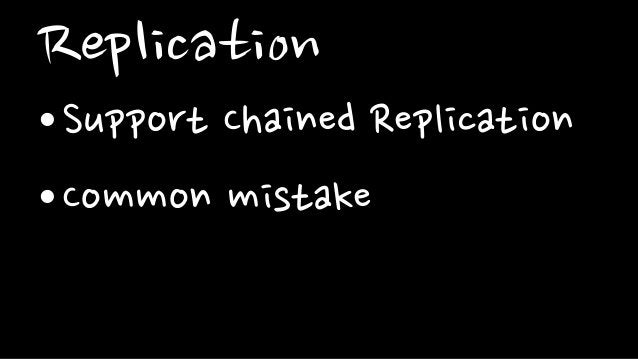 Replication•Support Chained Replication•Common mistake