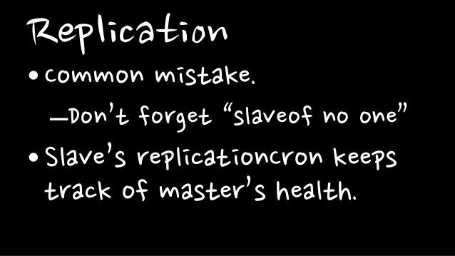 """Replication•Common mistake.–Don't forget """"slaveof no one""""•Slave's replicationCron keepstrack of master's health."""