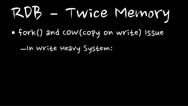 RDB – Twice Memory• fork() and COW(copy on write) Issue–In Write Heavy System: