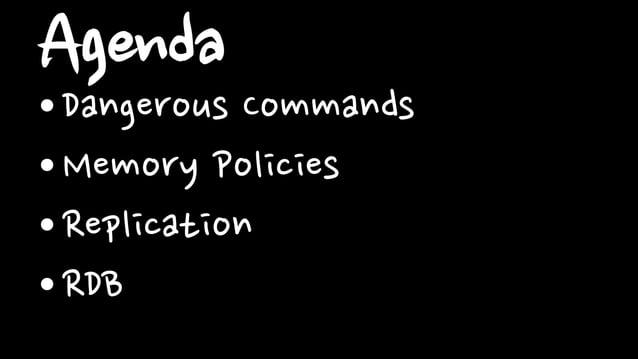 Agenda•Dangerous Commands•Memory Policies•Replication•RDB