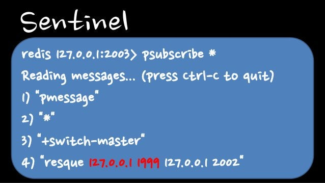 """Sentinelredis 127.0.0.1:2003> psubscribe *Reading messages... (press Ctrl-C to quit)1) """"pmessage""""2) """"*""""3) """"+switch-master""""..."""