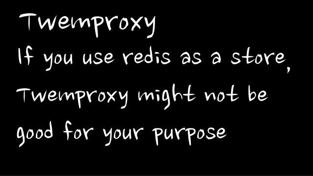 TwemproxyIf you use redis as a store,Twemproxy might not begood for your purpose
