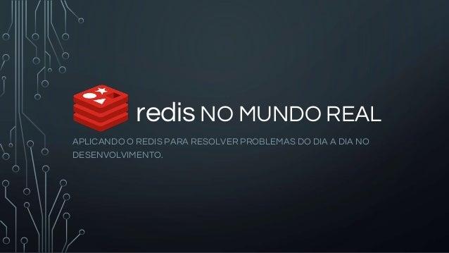 redis NO MUNDO REAL APLICANDO O REDIS PARA RESOLVER PROBLEMAS DO DIA A DIA NO DESENVOLVIMENTO.