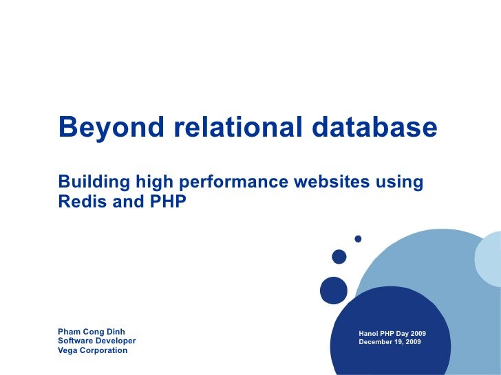 Beyond relational database   Building high performance websites using Redis and PHP Pham Cong Dinh Software Developer Vega...