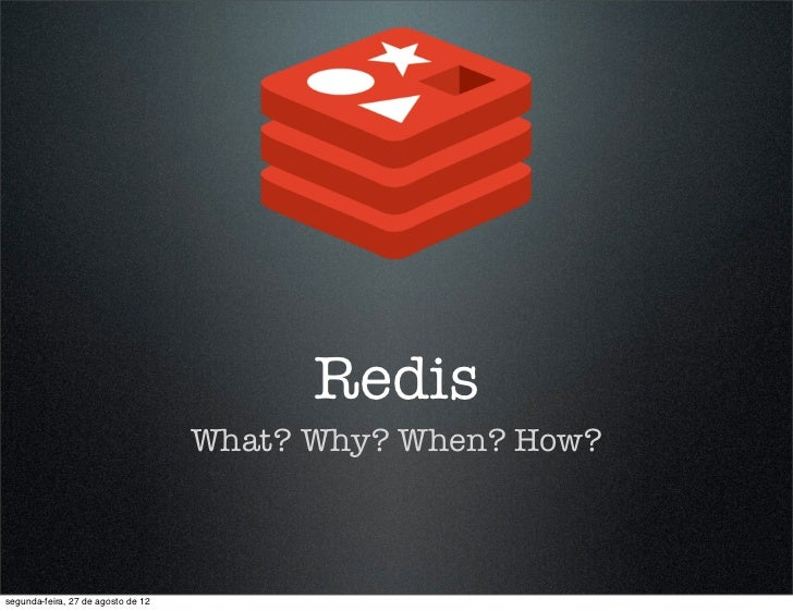 Redis                                    What? Why? When? How?segunda-feira, 27 de agosto de 12