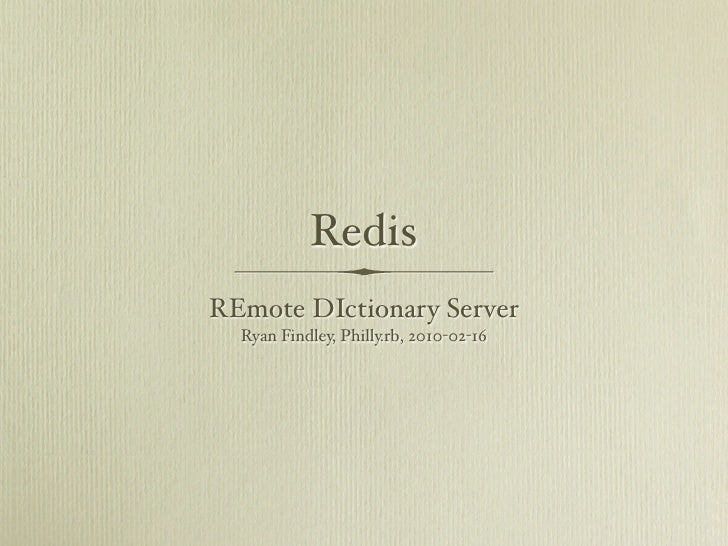 Redis REmote DIctionary Server   Ryan Findley, Philly.rb, 2010-02-16