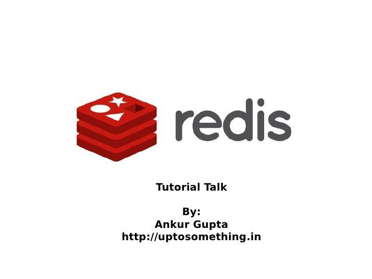 Tutorial Talk           By:      Ankur Guptahttp://uptosomething.in