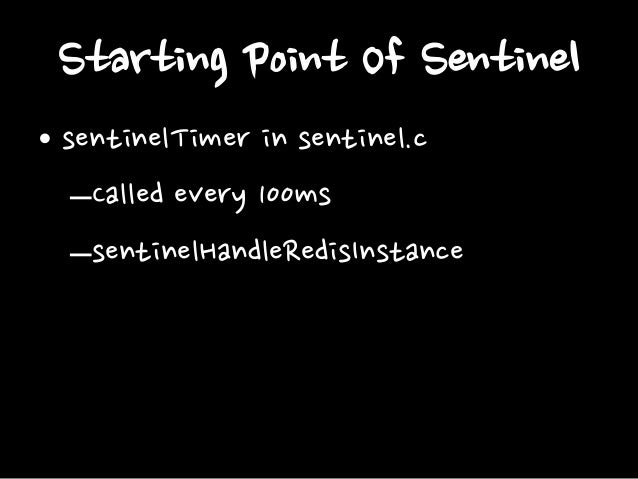 sentinelHandleRedisInstance • Reconnect to Instances • Ping • Asking Master State to other Sentinel • Check SDOWN • Check ...