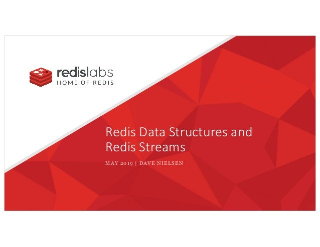 Redis Data Structures and Redis Streams MAY 2019 | DAVE NIELSEN